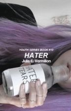 Hater [Youth Series ~ Book #10] by ravenxblood