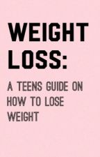 Weight loss: a teens guide on how to lose weight healthily and easily  by fitness4teens