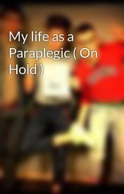 My life as a Paraplegic ( On Hold ) by xxrosexx