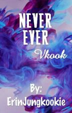 Never Ever• Vkook[GS] by ErinJungkookie