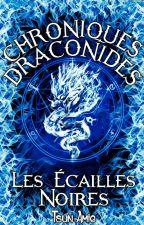 Chroniques Draconides Tome 1 : Les Écailles Noires [FINIE / RÉÉCRITURE] by Tsun-Amie