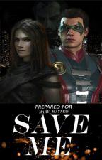Save Me (Damian Wayne y tu) by Mary_Wayne26