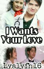 I Wants Your Love by Liaisyafani