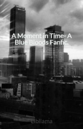 A Moment in Time- A Blue Bloods Fanfic. by libllama