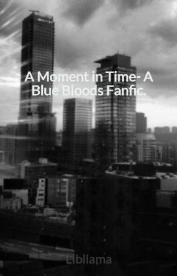 A Moment in Time- A Blue Bloods Fanfic.