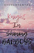 Knight In Shining BADBOYS by KyuokoYamada