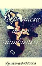 La promesa de no enamorarse by victoria04042003