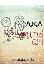 A.K.A Rebound Girl by pambihira_be