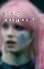 roleplay creepypasta ¡!  by s-sick