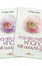 Thời Niên Thiếu Không Thể Quay Lại Ấy (Trọn Bộ 2 Tập) - Đồng Hoa by PhuongLary