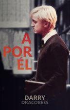 A Por Él || Drarry || TERMINADA y EDITADA by Ashes_15