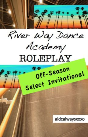 River Way Dance Academy Select Invitational RP [Closed] by aldcalwaysxoxo