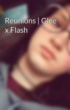 Reunions | Glee x Flash by darkfoxknight