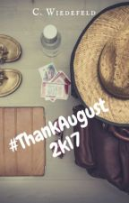 #ThankAugust2k17 by 4thpowermama
