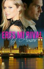 ERES MI RIVAL Y AMOR by 24Mary07