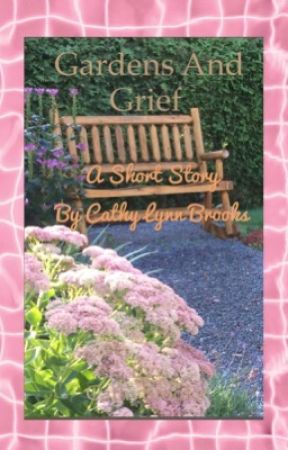 Gardens and Grief by CathyBrooks