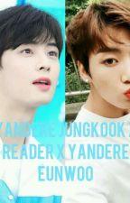 Yandere Jungkook X Reader X Yandere Eunwoo by MishiAnime