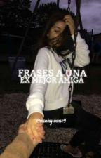 FRASES A UNA EX MEJOR AMIGA by minhyunnie9