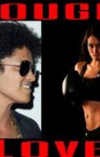 Tough Love. (A Bruno Mars fanfic) by brunomars_gorilla