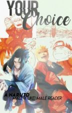 Your Choice!  (A Naruto Male x Uke! Male Reader Story) by Junichiro0304