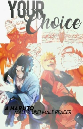 Your Choice! (A Naruto Male x Uke! Male Reader Story