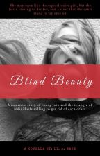 Blind Beauty (Currently Editing) by LiAWake