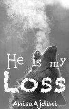 He Is My Loss by AnisaAjdini