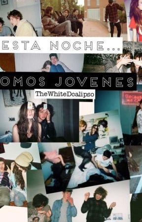 Esta noche... Somos jóvenes by TheWitheDcalipso