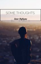Some thoughts. by Anon-MyName