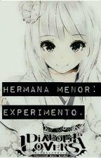 Hermana menor: Experimento [D.L] (EDITANDO) by _Manzanaxd_