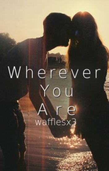 Wherever You Are [COMPLETED]