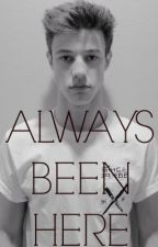 Always Been Here - (Cameron Dallas) by st4ybeautiful