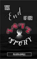 The End of our Love Story by RueRueMee
