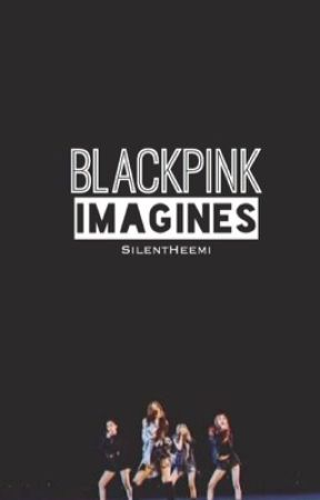 BLACKPINK IMAGINES by SilentHeemi