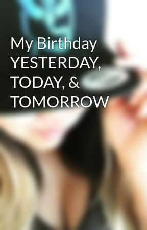 Awesome My Birthday Yesterday Today Tomorrow My Birthday Yesterday Funny Birthday Cards Online Necthendildamsfinfo