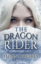 The Dragon Rider Vol. 2 Kingdoms Fall (COMPLETED) by Tegan_Jayne