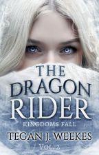 The Dragon Rider Vol. 2 Kingdoms Fall by Tegan_Jayne