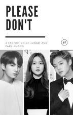 Please Don't by Jungrimie