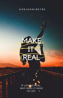 Make it Real ♥ (COMPLETED) [ALREADY SELF-PUBLISHED]