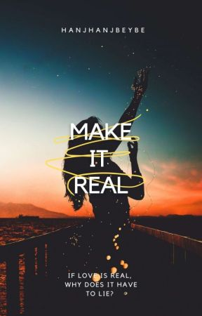 Make it Real ♥ [PUBLISHED UNDER POP FICTION] by hanjhanjbeybe