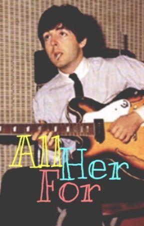 All For Her {A Paul McCartney Fanfiction} by jordiemccartney