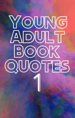 Young Adult Book Quotes by Mikayla961