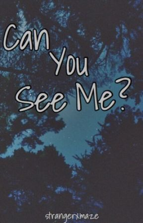 Can You See Me? {On Hold} by -Flower_Queen-