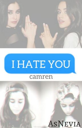 I Hate You  - (Camren) by AsNevia