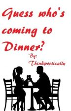 Guess who's Coming to Dinner? by thinkpoetically
