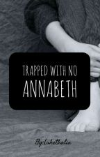 Trapped with no Annabeth by Lukethalia