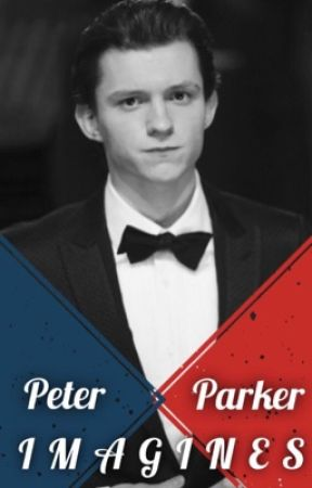 Peter Parker Imagines by _Fanfic_Central_