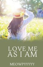LOVE ME AS I AM by PogingMeow
