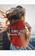 Tears;j.m.b by birlemsvibes