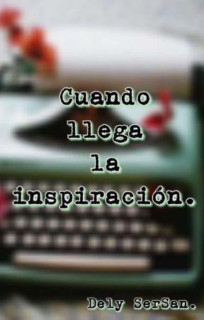 Cuando llega la inspiración. by DelySerSan